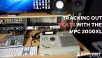 Workflow Shootout: 2 Methods of Tracking out the Akai MPC 2000XL w/ Logic Pro X