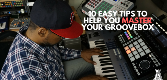 10 Easy Tips to Help You Master Your Groovebox (Akai MPC & Maschine)