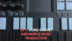 OP-1, Korg Gadget and Mobile Music Production