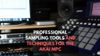 Professional Sampling Tools and Techniques for the Akai MPC