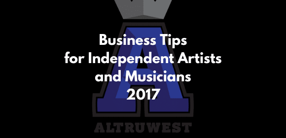 Business Tips for Independent Artists and Musicians 2017
