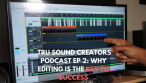 Tru Sound Creators Podcast Ep 2: Why Editing is the Key to Success for Music Producers
