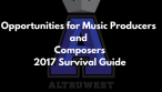 Opportunities for Music Producers and Composers – 2017 Survival Guide